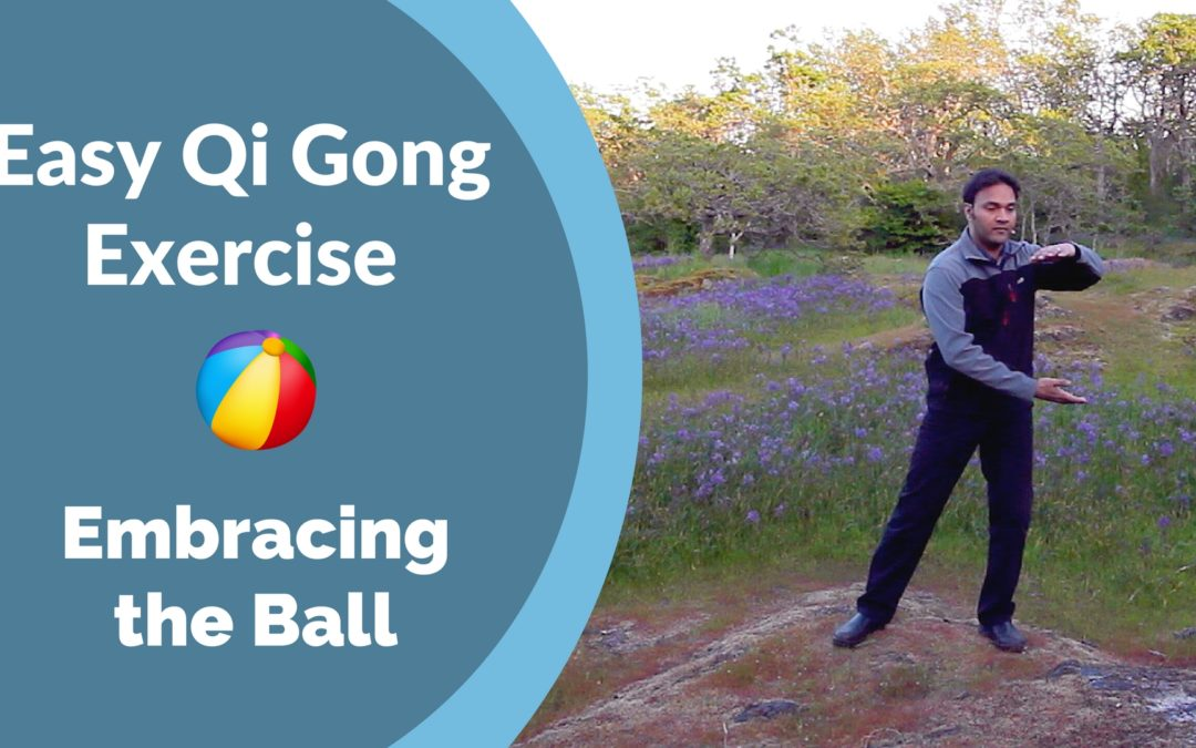 Easy Qi Gong Exercise – Embracing the Ball