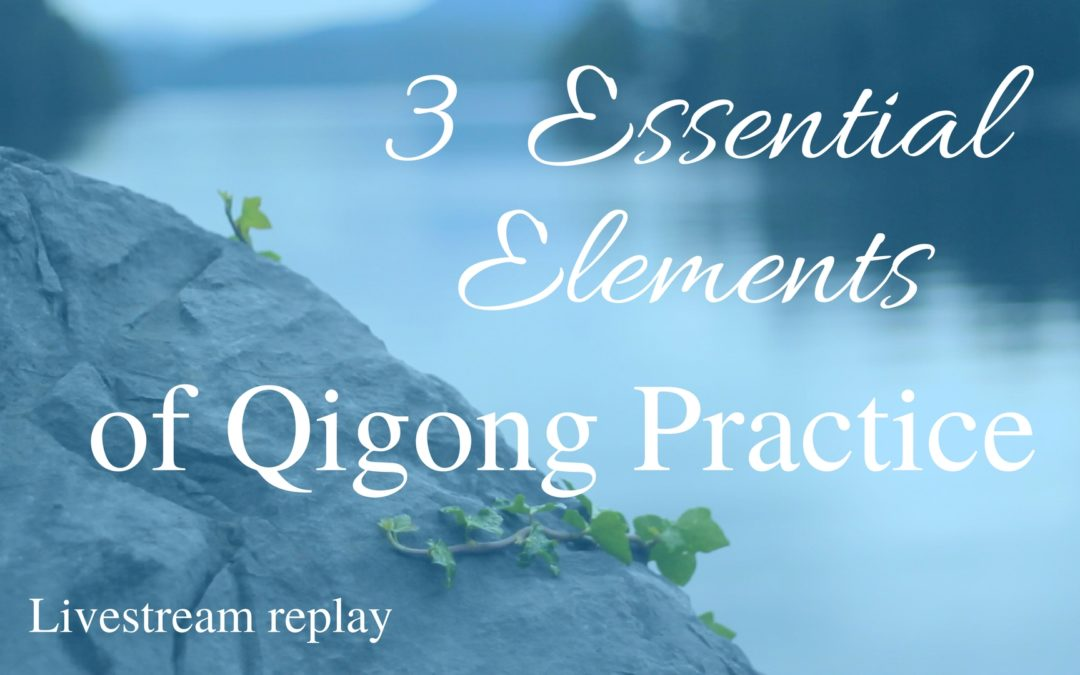 3 Essential Elements to a Good Qigong Practice