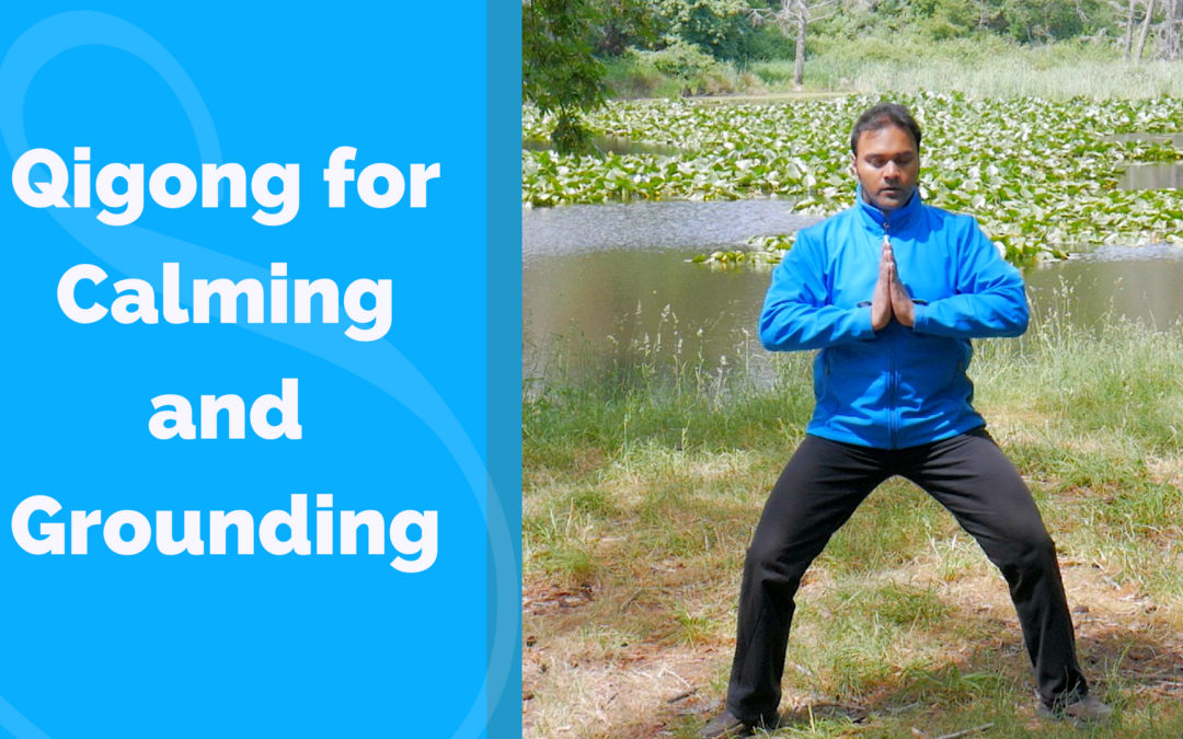 Qigong for Calming and Grounding the Mind