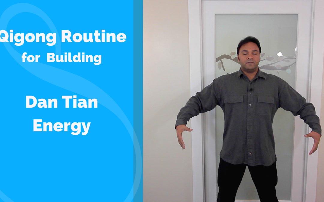 Qigong Routine for Building Dan Tian Energy