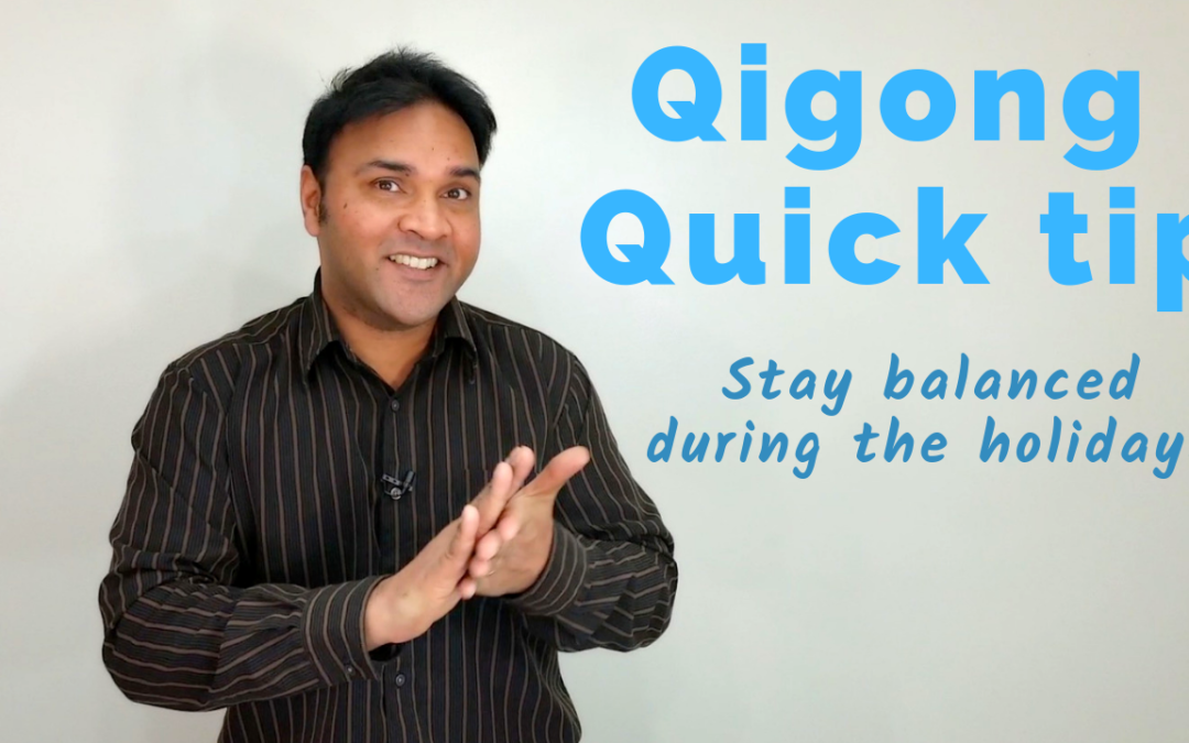 Qigong Quick Tip for Staying Balanced during the Holidays
