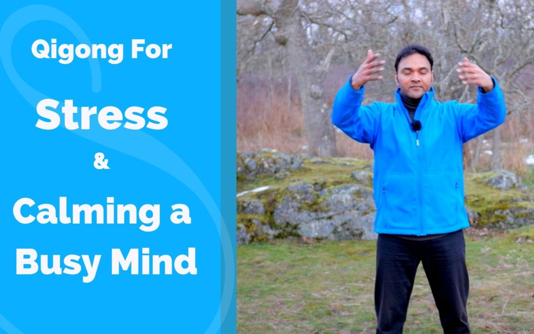Qigong for Stress Relief and Calming a Busy Mind