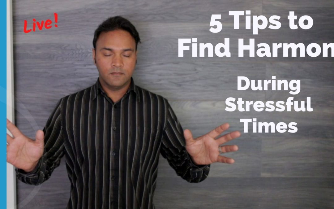 5 Tips to Find Harmony During Stressful Times